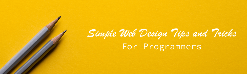 Simple Web Design Tips And Tricks For Programmers